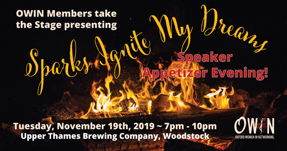 Save the Date for Sparks Ignite My Dreams Speaker Appetizer Evening Tuesday, November 19th, 2019 from 7pm to 10pm at the Upper Thames Brewing Company, Woodstock